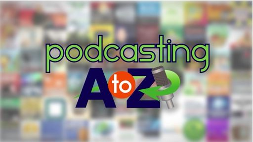 Podcasting A to Z